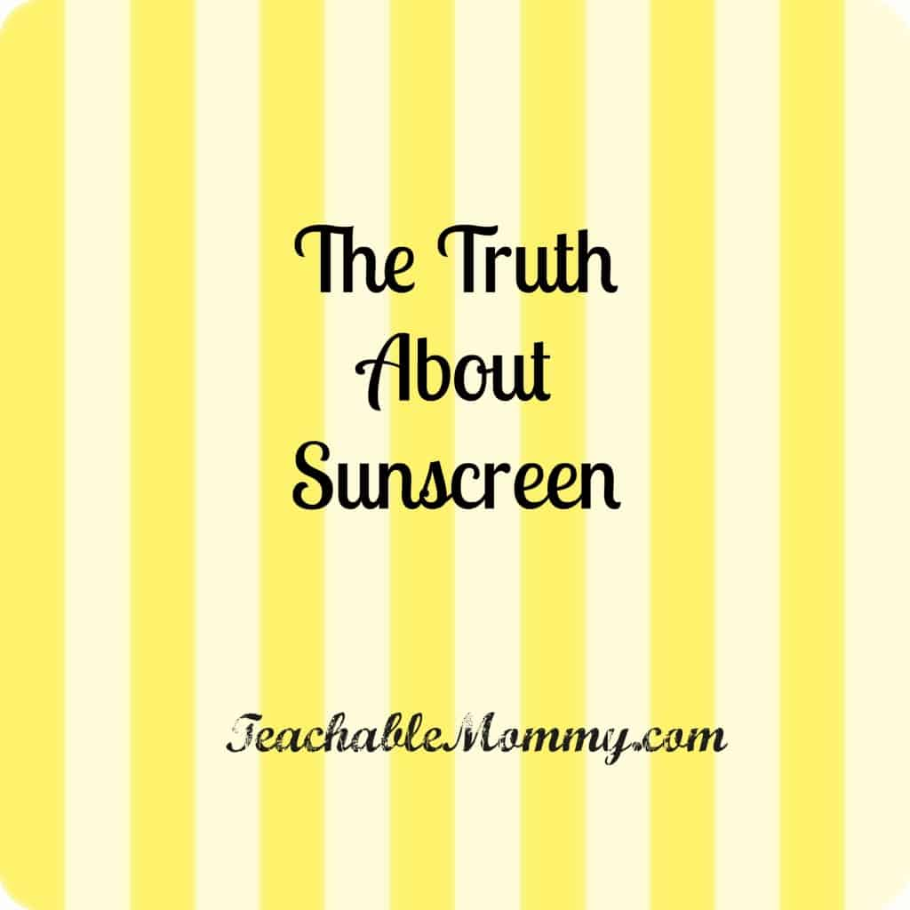 How Safe is Your Sunscreen? I TeachableMommy.com