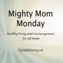 Mighty Mom Monday