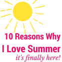 10 Reasons Why I LOVE Summer it's Finally Here!