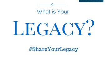 What is Your Legacy? | #ShareYourLegacy