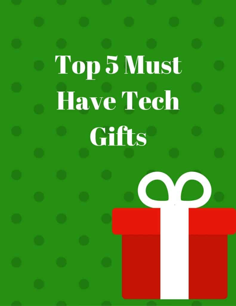 Top 5 Must Have Tech Gifts