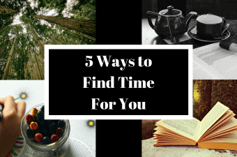 5 Ways To Find Time For You